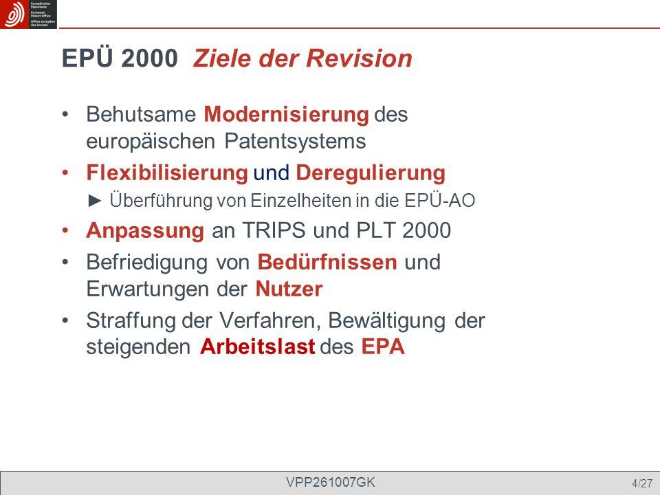 EPÜ 2000 Ziele der Revision Behutsame Modernisierung des europäischen Patentsystems Flexibilisierung und Deregulierung Überführung von Einzelheiten in