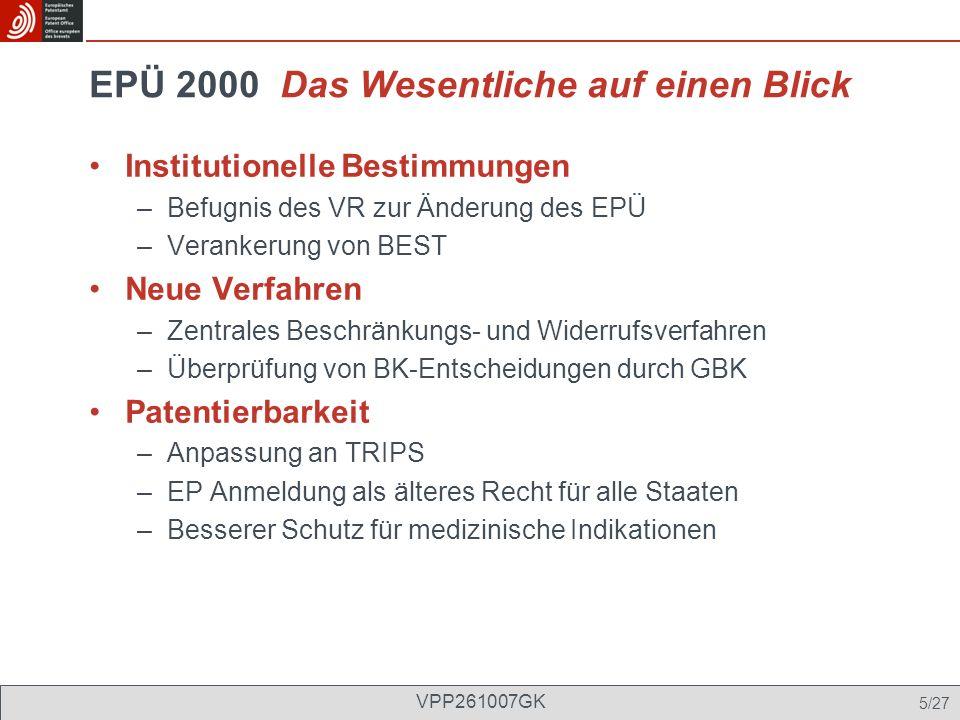 EPÜ 2000 Das Wesentliche auf einen Blick Institutionelle Bestimmungen –Befugnis des VR zur Änderung des EPÜ –Verankerung von BEST Neue Verfahren –Zent