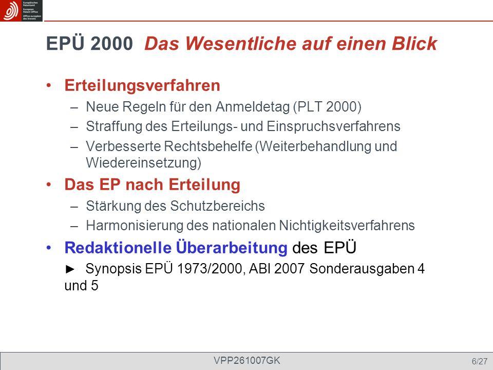 EPÜ 2000 Das Wesentliche auf einen Blick Erteilungsverfahren –Neue Regeln für den Anmeldetag (PLT 2000) –Straffung des Erteilungs- und Einspruchsverfa
