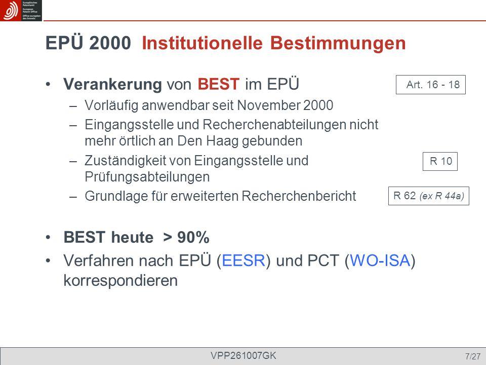 EPÜ 2000 Institutionelle Bestimmungen Verankerung von BEST im EPÜ –Vorläufig anwendbar seit November 2000 –Eingangsstelle und Recherchenabteilungen ni