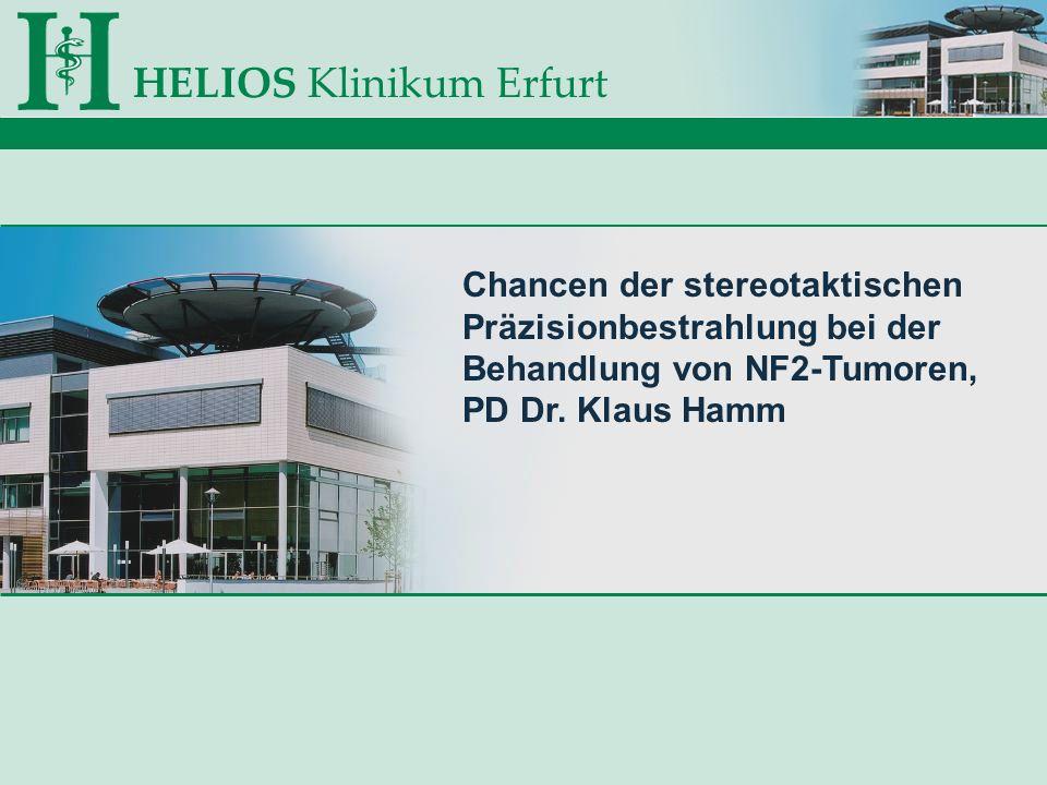 HELIOS Klinikum Erfurt Chancen der stereotaktischen Präzisionbestrahlung bei der Behandlung von NF2-Tumoren, PD Dr. Klaus Hamm