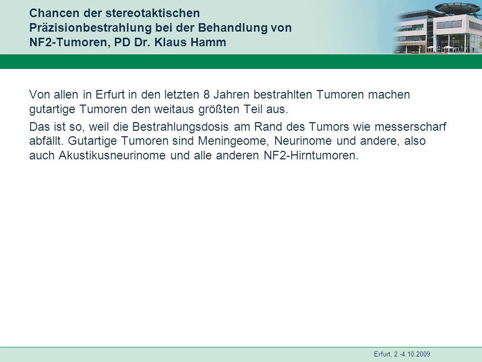 Erfurt, 2.-4.10.2009 Chancen der stereotaktischen Präzisionbestrahlung bei der Behandlung von NF2-Tumoren, PD Dr. Klaus Hamm Von allen in Erfurt in de