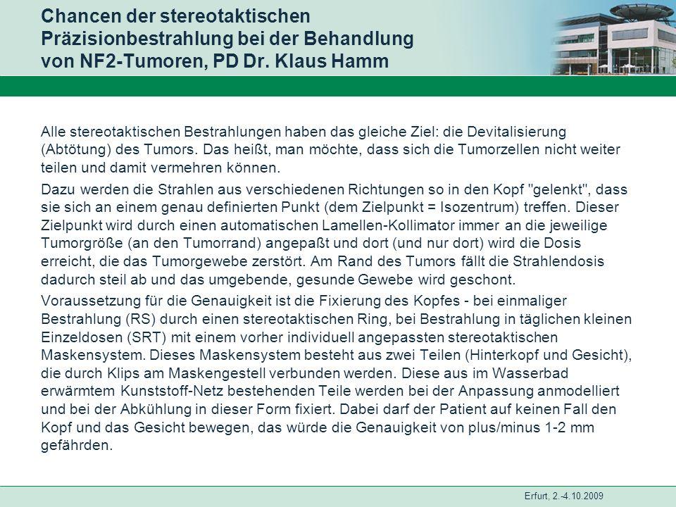 Erfurt, 2.-4.10.2009 Chancen der stereotaktischen Präzisionbestrahlung bei der Behandlung von NF2-Tumoren, PD Dr. Klaus Hamm Alle stereotaktischen Bes
