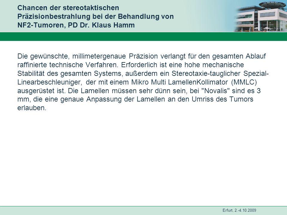 Erfurt, 2.-4.10.2009 Chancen der stereotaktischen Präzisionbestrahlung bei der Behandlung von NF2-Tumoren, PD Dr. Klaus Hamm Die gewünschte, millimete