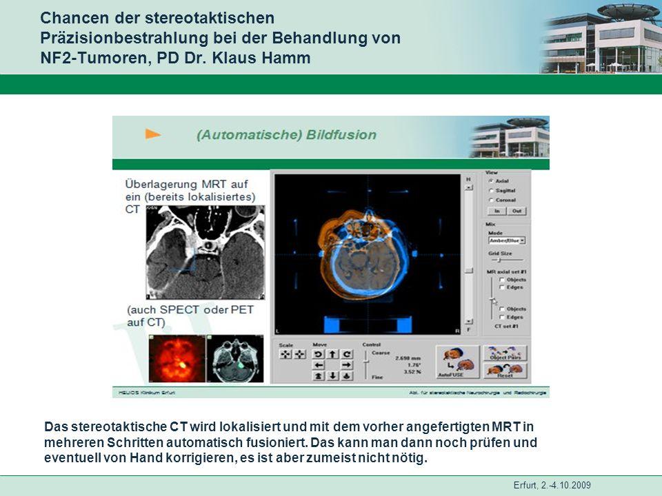 Erfurt, 2.-4.10.2009 Chancen der stereotaktischen Präzisionbestrahlung bei der Behandlung von NF2-Tumoren, PD Dr. Klaus Hamm Das stereotaktische CT wi