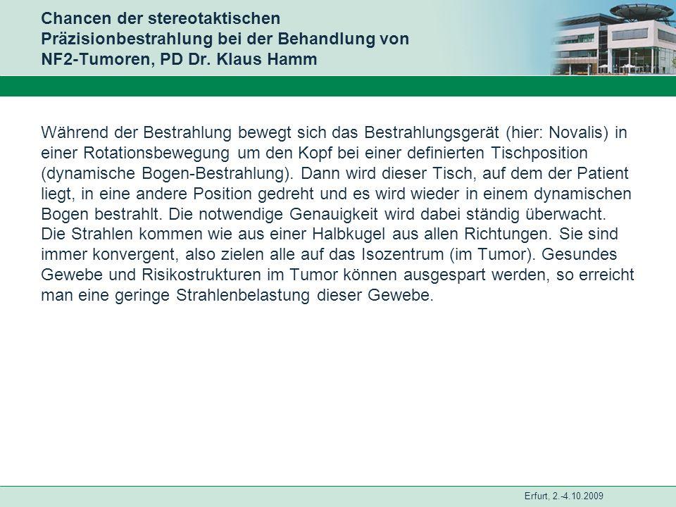 Erfurt, 2.-4.10.2009 Chancen der stereotaktischen Präzisionbestrahlung bei der Behandlung von NF2-Tumoren, PD Dr. Klaus Hamm Während der Bestrahlung b