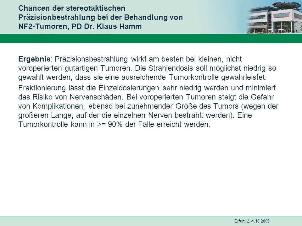 Erfurt, 2.-4.10.2009 Chancen der stereotaktischen Präzisionbestrahlung bei der Behandlung von NF2-Tumoren, PD Dr. Klaus Hamm Ergebnis: Präzisionsbestr