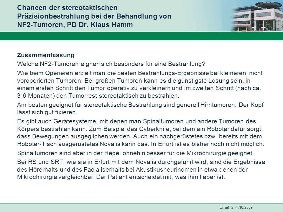Erfurt, 2.-4.10.2009 Chancen der stereotaktischen Präzisionbestrahlung bei der Behandlung von NF2-Tumoren, PD Dr. Klaus Hamm Zusammenfassung Welche NF