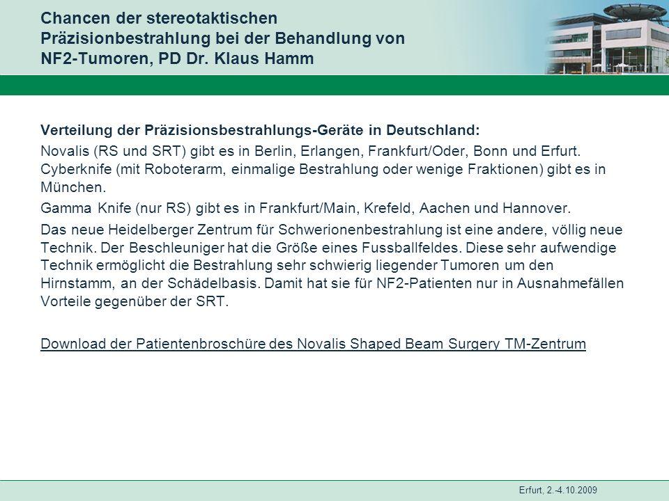 Erfurt, 2.-4.10.2009 Chancen der stereotaktischen Präzisionbestrahlung bei der Behandlung von NF2-Tumoren, PD Dr. Klaus Hamm Verteilung der Präzisions