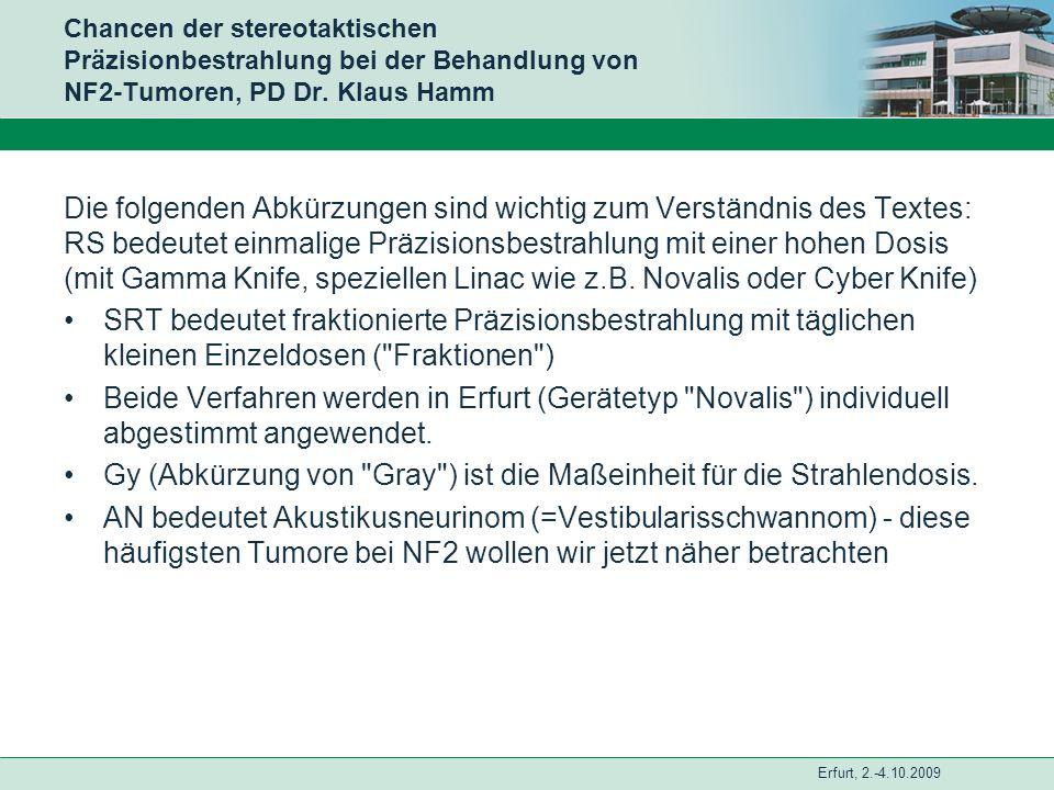 Erfurt, 2.-4.10.2009 Chancen der stereotaktischen Präzisionbestrahlung bei der Behandlung von NF2-Tumoren, PD Dr. Klaus Hamm Die folgenden Abkürzungen