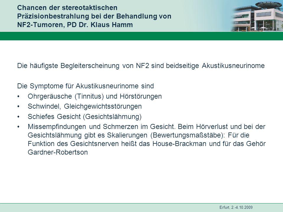 Erfurt, 2.-4.10.2009 Chancen der stereotaktischen Präzisionbestrahlung bei der Behandlung von NF2-Tumoren, PD Dr. Klaus Hamm Die häufigste Begleitersc