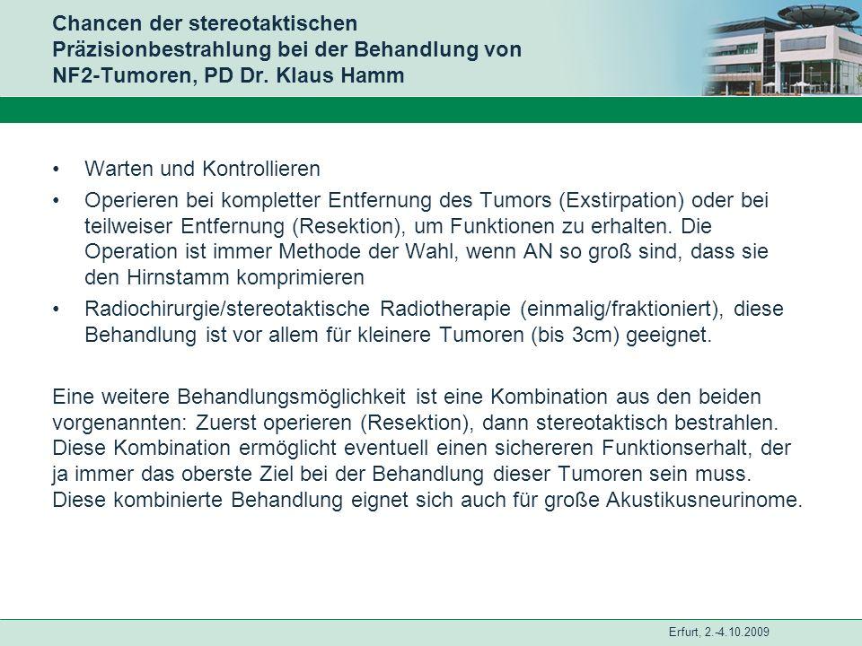 Erfurt, 2.-4.10.2009 Chancen der stereotaktischen Präzisionbestrahlung bei der Behandlung von NF2-Tumoren, PD Dr. Klaus Hamm Warten und Kontrollieren