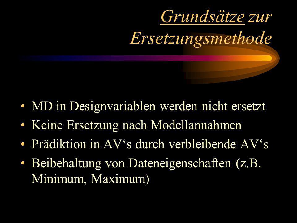 Grundsätze zur Ersetzungsmethode MD in Designvariablen werden nicht ersetzt Keine Ersetzung nach Modellannahmen Prädiktion in AVs durch verbleibende AVs Beibehaltung von Dateneigenschaften (z.B.