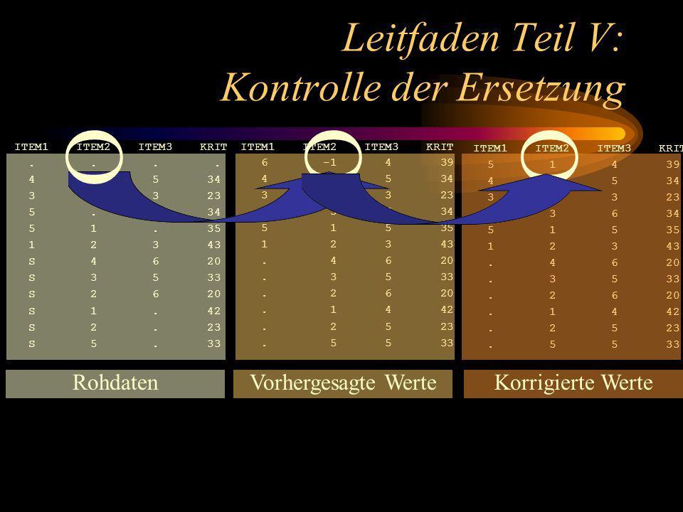 Leitfaden Teil V: Kontrolle der Ersetzung ITEM1 ITEM2 ITEM3 KRIT 5 1 4 39 4 4 5 34 3 3 3 23 5 3 6 34 5 1 5 35 1 2 3 43.
