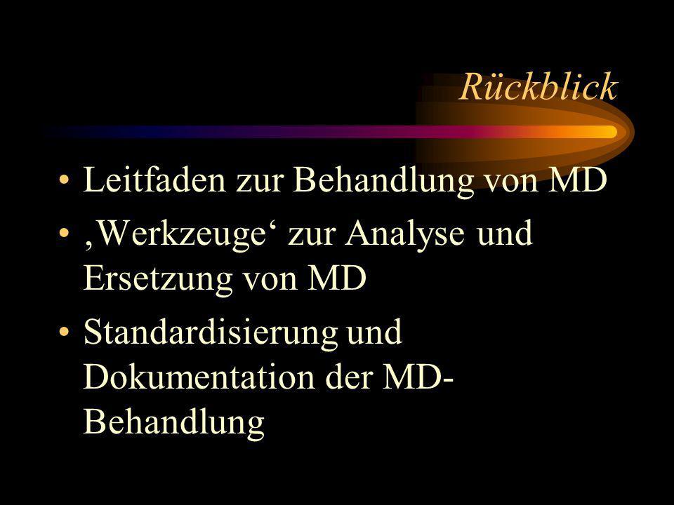Rückblick Leitfaden zur Behandlung von MD Werkzeuge zur Analyse und Ersetzung von MD Standardisierung und Dokumentation der MD- Behandlung