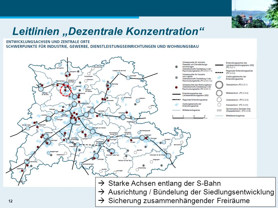 12 Leitlinien Dezentrale Konzentration Starke Achsen entlang der S-Bahn Ausrichtung / Bündelung der Siedlungsentwicklung Sicherung zusammenhängender F