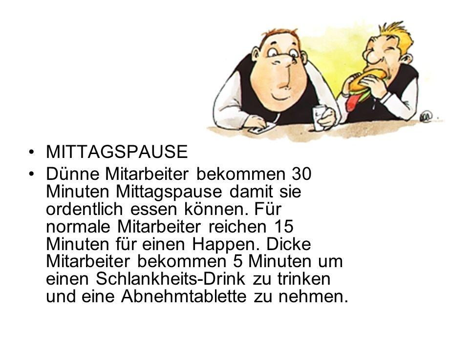 MITTAGSPAUSE Dünne Mitarbeiter bekommen 30 Minuten Mittagspause damit sie ordentlich essen können. Für normale Mitarbeiter reichen 15 Minuten für eine