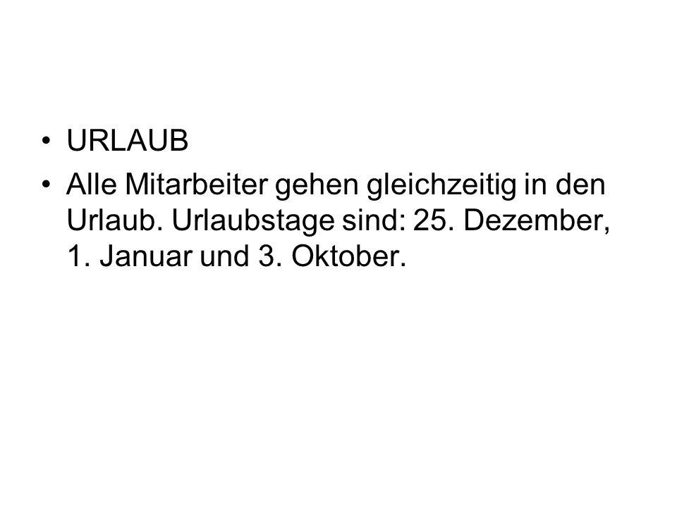 URLAUB Alle Mitarbeiter gehen gleichzeitig in den Urlaub. Urlaubstage sind: 25. Dezember, 1. Januar und 3. Oktober.