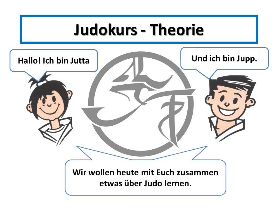 Judokurs - Theorie Und ich bin Jupp. Hallo! Ich bin Jutta Wir wollen heute mit Euch zusammen etwas über Judo lernen.