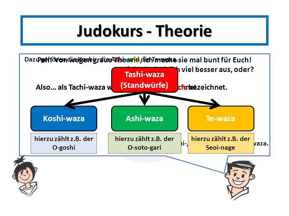 Pah! Von wegen graue Theorie, ich mache sie mal bunt für Euch! Theorie So sieht doch gleich viel besser aus, oder? Also… als Tachi-waza werden alle...