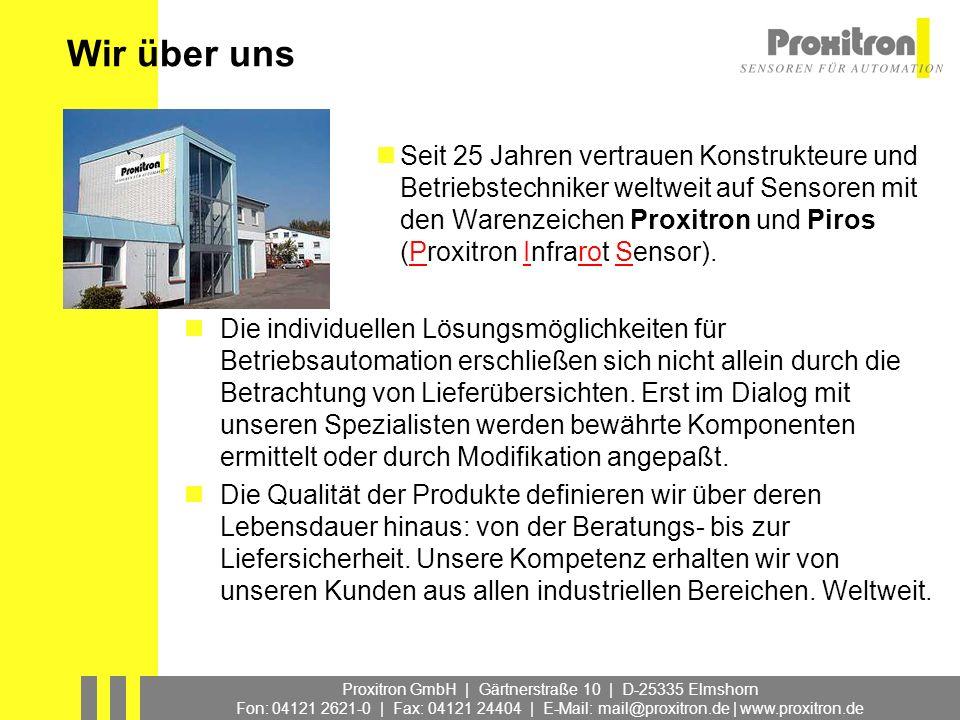 Proxitron GmbH | Gärtnerstraße 10 | D-25335 Elmshorn Fon: 04121 2621-0 | Fax: 04121 24404 | E-Mail: mail@proxitron.de | www.proxitron.de Piros Infrarot Sensoren (Hot Metal Detectors) Erkennung von heißem Material berührungslos über hohe Entfernung wartungsfrei robustes Edelstahlgehäuse für raue Umgebungsbedingungen stoß- und vibrationsbestängig stahl- und walzwerkserprobt