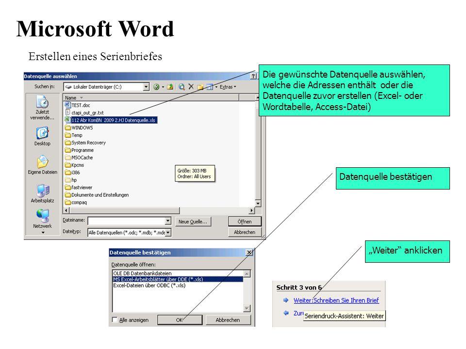 Microsoft Word Erstellen eines Serienbriefes Weiter anklicken Die gewünschte Datenquelle auswählen, welche die Adressen enthält oder die Datenquelle zuvor erstellen (Excel- oder Wordtabelle, Access-Datei) Datenquelle bestätigen