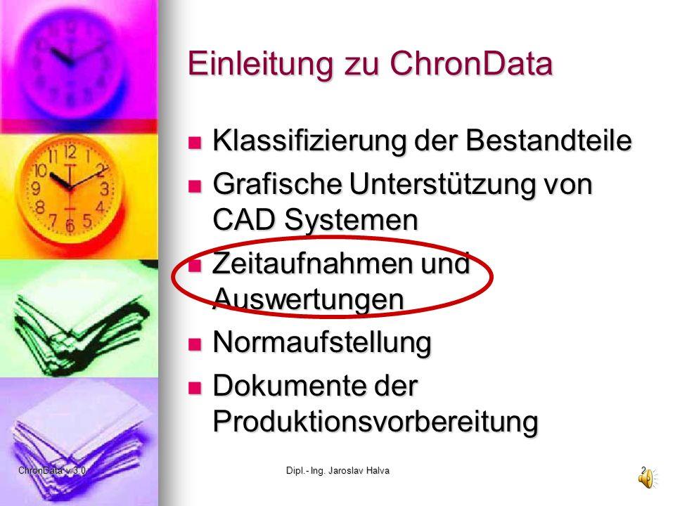 ChronData v 3.0Dipl.- Ing. Jaroslav Halva2 Einleitung zu ChronData Klassifizierung der Bestandteile Klassifizierung der Bestandteile Grafische Unterst