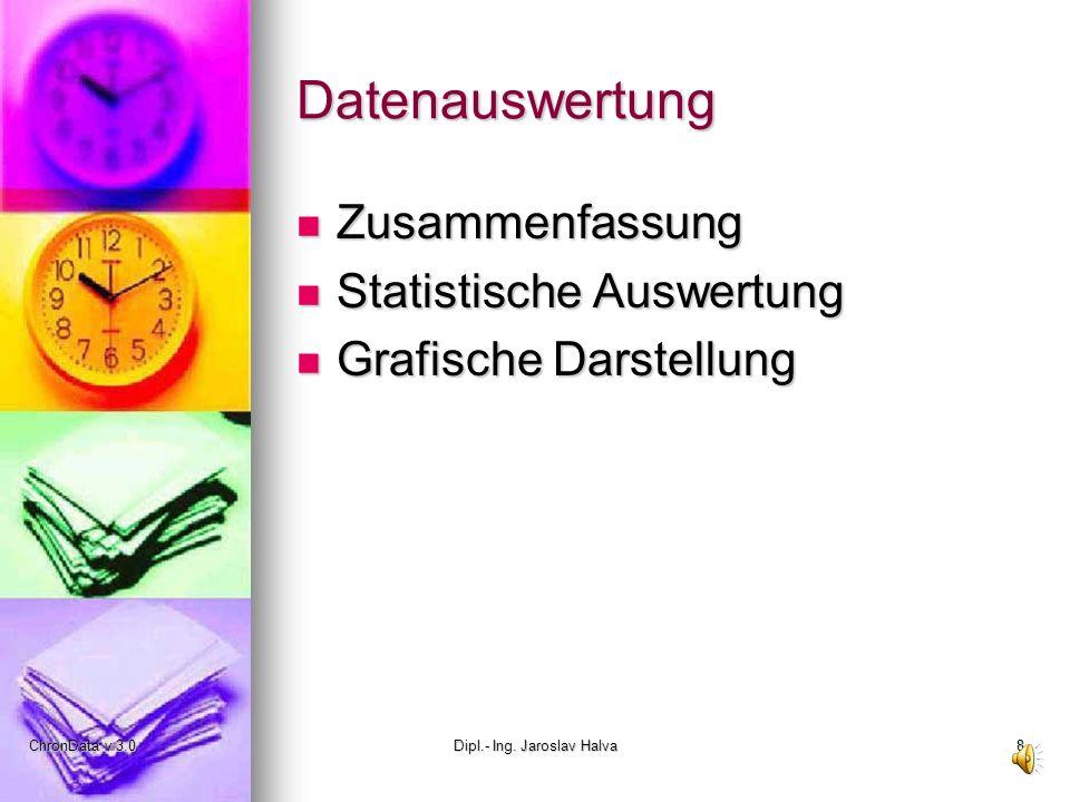 ChronData v 3.0Dipl.- Ing. Jaroslav Halva8 Datenauswertung Zusammenfassung Zusammenfassung Statistische Auswertung Statistische Auswertung Grafische D
