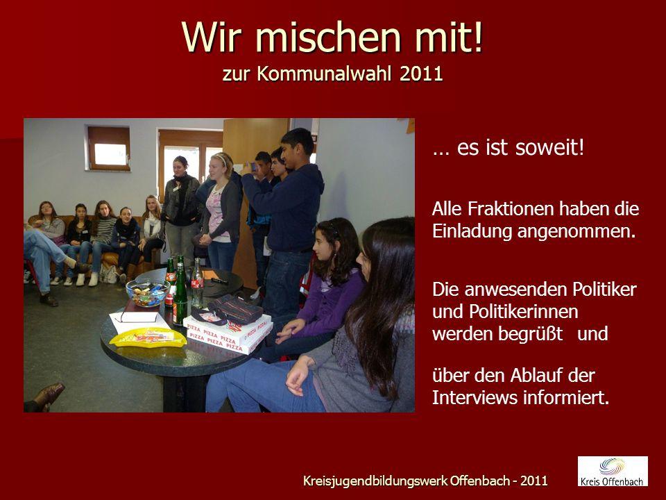 Wir mischen mit. zur Kommunalwahl 2011 Kreisjugendbildungswerk Offenbach - 2011 … es ist soweit.