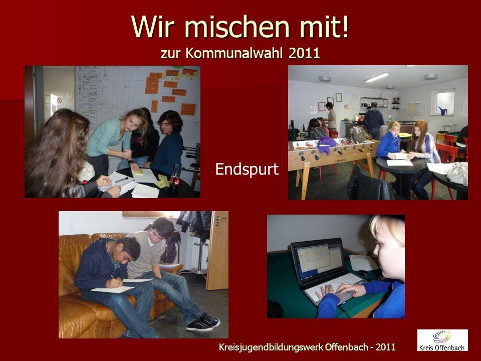 Wir mischen mit! zur Kommunalwahl 2011 Kreisjugendbildungswerk Offenbach - 2011 Endspurt