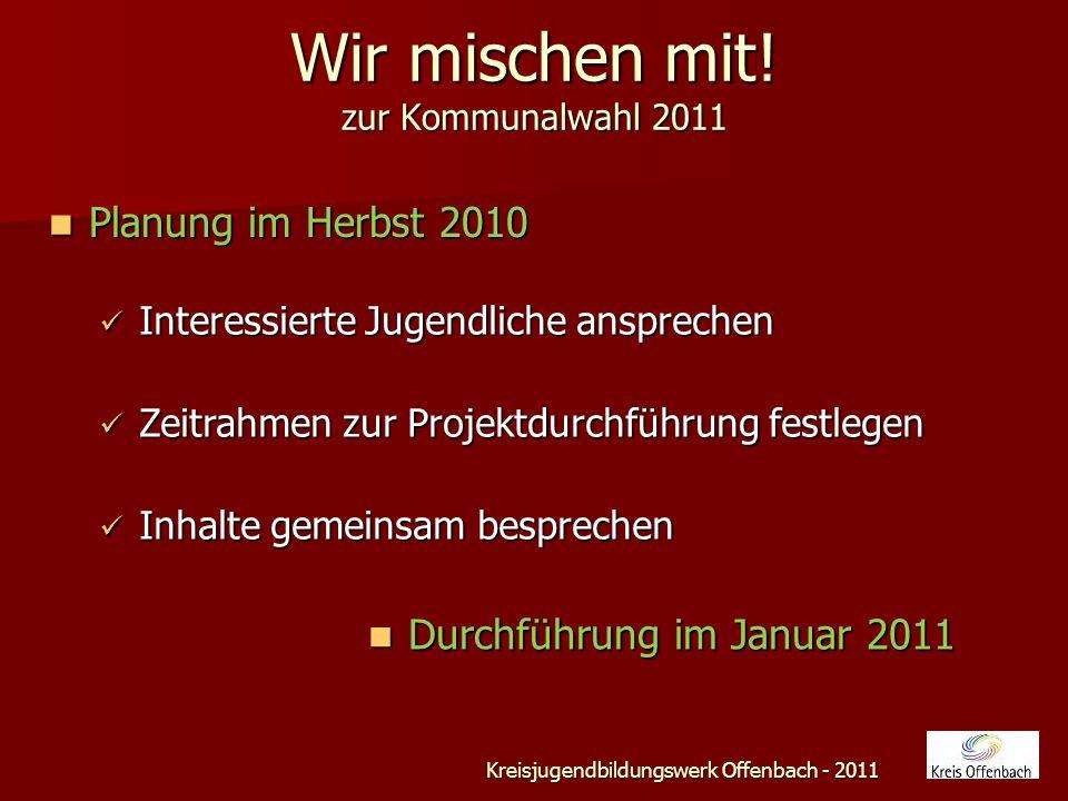 Wir mischen mit.zur Kommunalwahl 2011 Kreisjugendbildungswerk Offenbach - 2011 … es ist soweit.