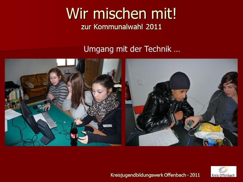 Wir mischen mit! zur Kommunalwahl 2011 Kreisjugendbildungswerk Offenbach - 2011 … Finetuning …