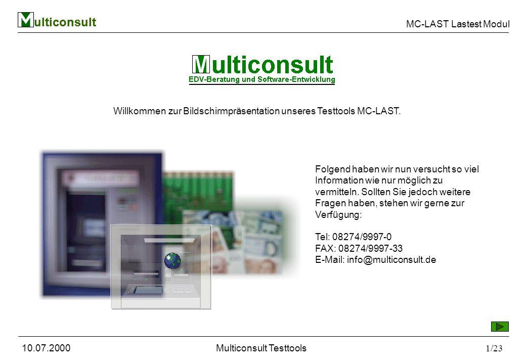 ulticonsult MC-LAST Lastest Modul 10.07.2000Multiconsult Testtools1/23 ulticonsult Willkommen zur Bildschirmpräsentation unseres Testtools MC-LAST.