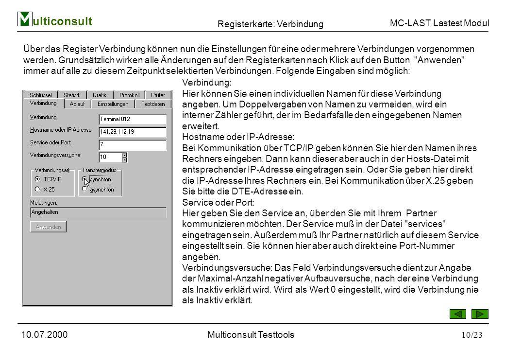 ulticonsult MC-LAST Lastest Modul 10.07.2000Multiconsult Testtools10/23 Über das Register Verbindung können nun die Einstellungen für eine oder mehrere Verbindungen vorgenommen werden.