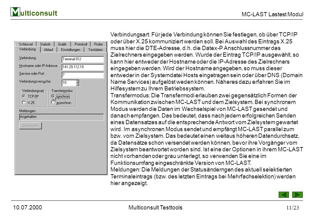 ulticonsult MC-LAST Lastest Modul 10.07.2000Multiconsult Testtools11/23 Verbindungsart: Für jede Verbindung können Sie festlegen, ob über TCP/IP oder über X.25 kommuniziert werden soll.