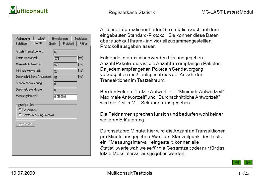 ulticonsult MC-LAST Lastest Modul 10.07.2000Multiconsult Testtools17/23 Registerkarte:Statistik All diese Informationen finden Sie natürlich auch auf dem eingebauten Standard-Protokoll.
