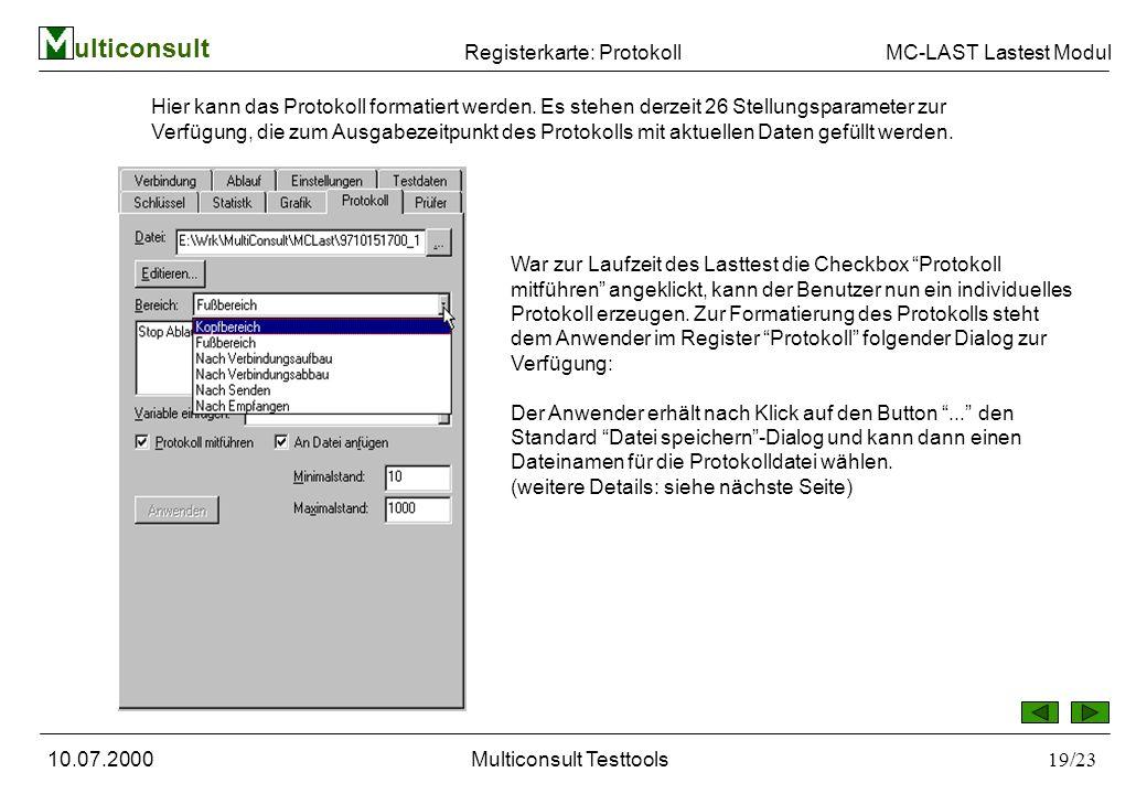 ulticonsult MC-LAST Lastest Modul 10.07.2000Multiconsult Testtools19/23 Registerkarte: Protokoll Hier kann das Protokoll formatiert werden.