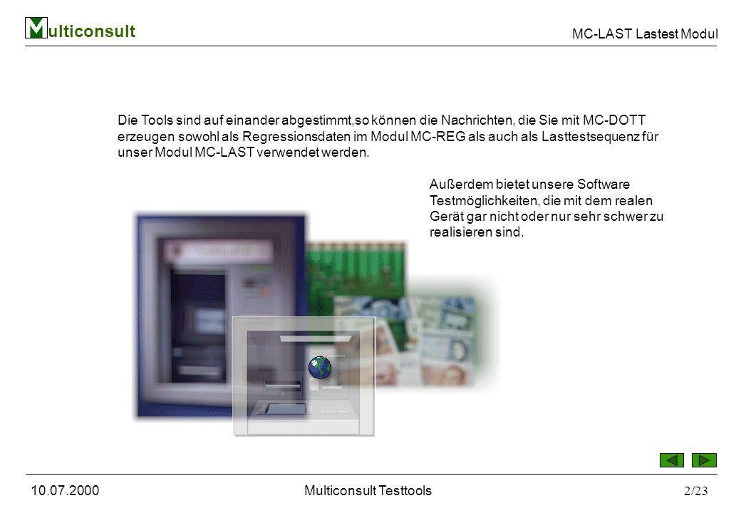ulticonsult MC-LAST Lastest Modul 10.07.2000Multiconsult Testtools2/23 Die Tools sind auf einander abgestimmt,so können die Nachrichten, die Sie mit MC-DOTT erzeugen sowohl als Regressionsdaten im Modul MC-REG als auch als Lasttestsequenz für unser Modul MC-LAST verwendet werden.