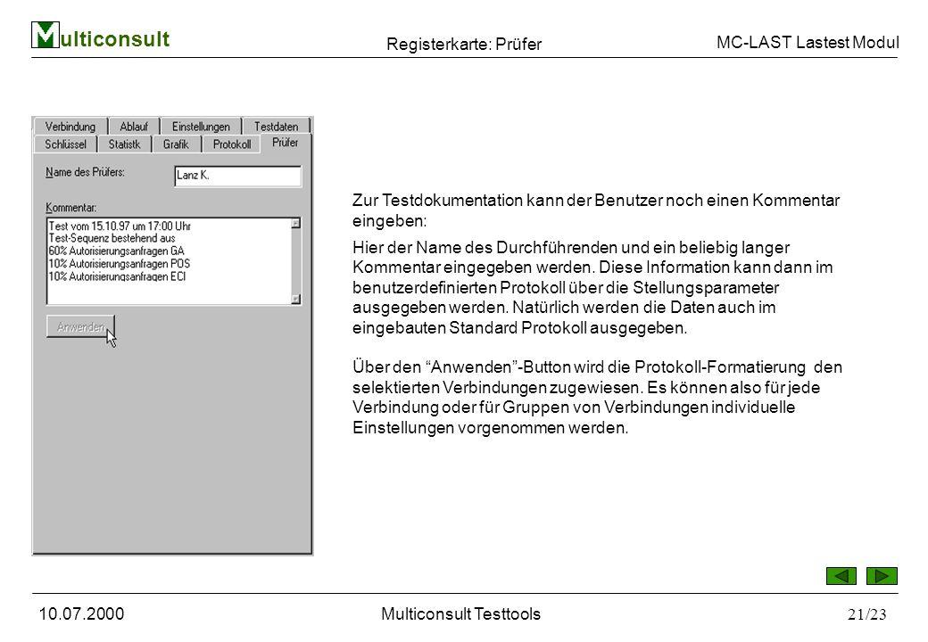 ulticonsult MC-LAST Lastest Modul 10.07.2000Multiconsult Testtools21/23 Registerkarte: Prüfer Zur Testdokumentation kann der Benutzer noch einen Kommentar eingeben: Hier der Name des Durchführenden und ein beliebig langer Kommentar eingegeben werden.