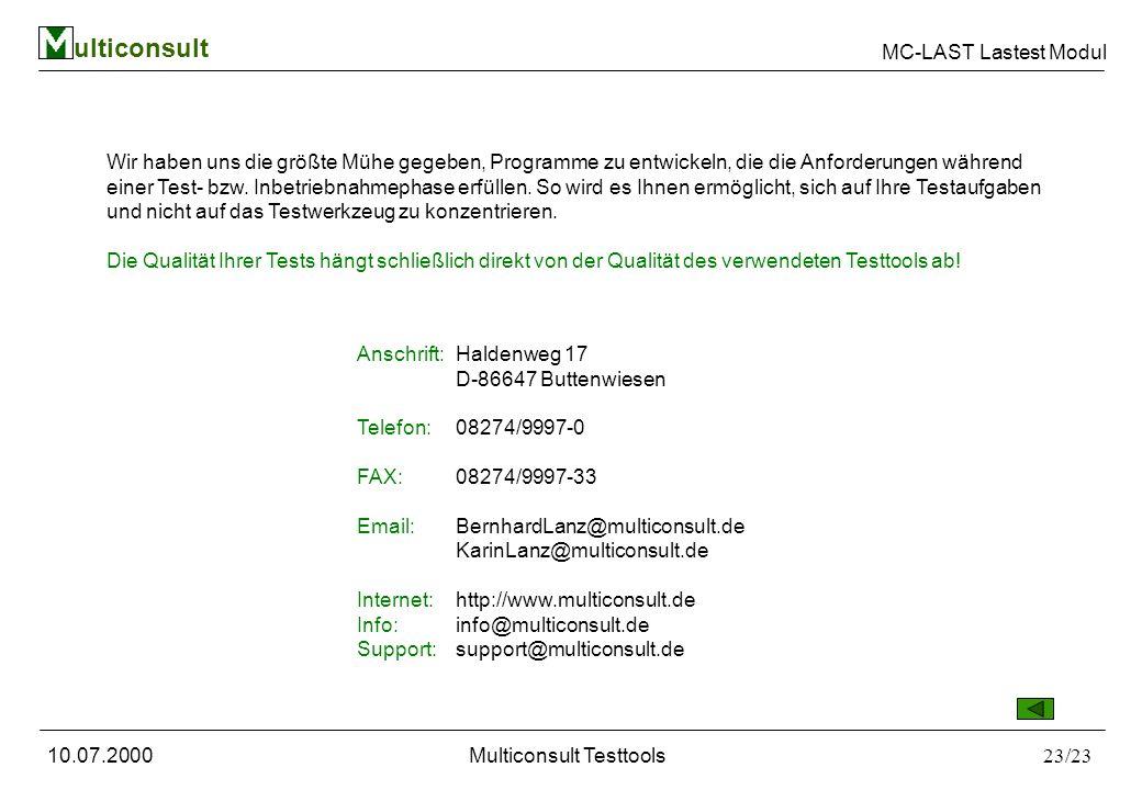 ulticonsult MC-LAST Lastest Modul 10.07.2000Multiconsult Testtools23/23 Wir haben uns die größte Mühe gegeben, Programme zu entwickeln, die die Anforderungen während einer Test- bzw.