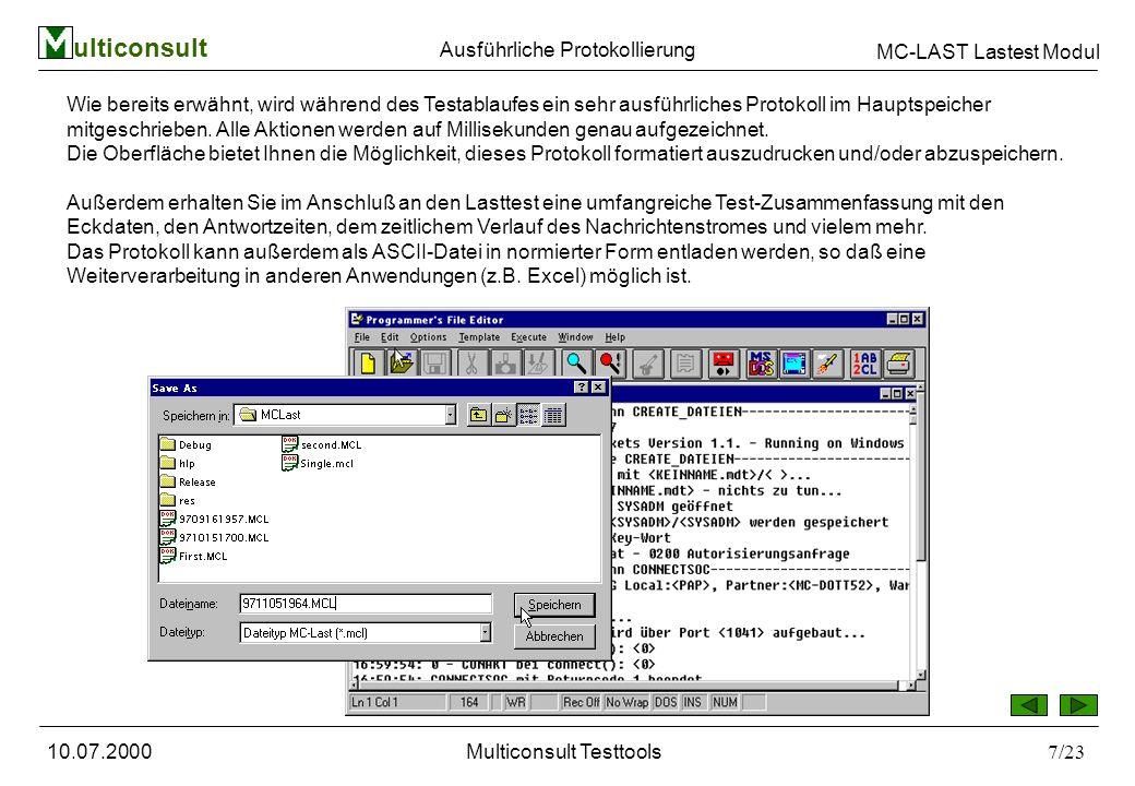 ulticonsult MC-LAST Lastest Modul 10.07.2000Multiconsult Testtools7/23 Wie bereits erwähnt, wird während des Testablaufes ein sehr ausführliches Protokoll im Hauptspeicher mitgeschrieben.