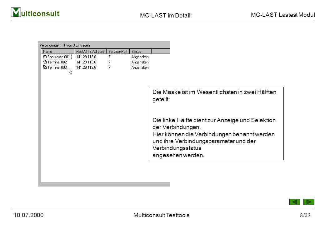 ulticonsult MC-LAST Lastest Modul 10.07.2000Multiconsult Testtools8/23 MC-LAST im Detail: Die Maske ist im Wesentlichsten in zwei Hälften geteilt: Die linke Hälfte dient zur Anzeige und Selektion der Verbindungen.