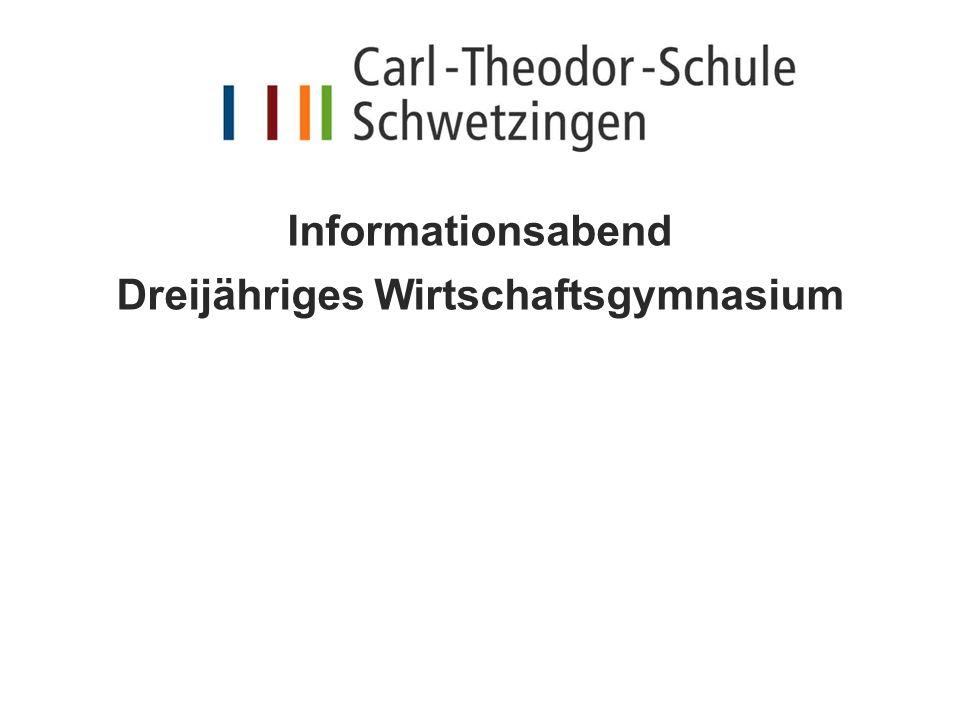 Informationsabend Dreijähriges Wirtschaftsgymnasium 2 Carl-Theodor-Schule Schwetzingen Schulleiterin:OStD´in Mayer Stellvertretender Schulleiter:StD Hartmann Abteilungsleiter: StD Weber l Dreijähr.