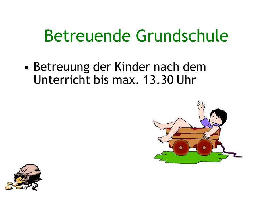 Betreuende Grundschule Betreuung der Kinder nach dem Unterricht bis max. 13.30 Uhr