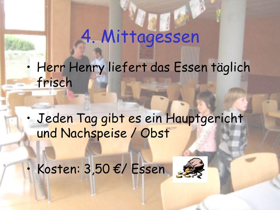 4. Mittagessen Herr Henry liefert das Essen täglich frisch Jeden Tag gibt es ein Hauptgericht und Nachspeise / Obst Kosten: 3,50 / Essen