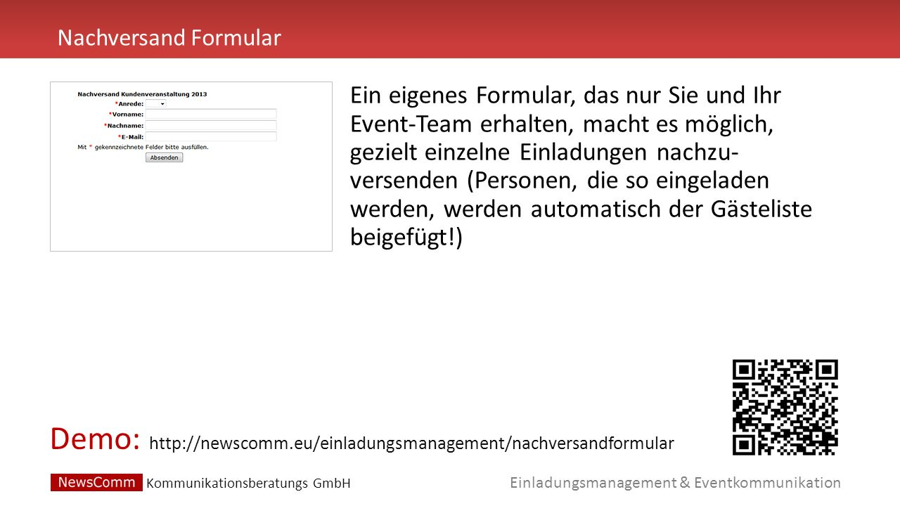 Demo: Einladungsmanagement & Eventkommunikation Nachversand Formular http://newscomm.eu/einladungsmanagement/nachversandformular Ein eigenes Formular,