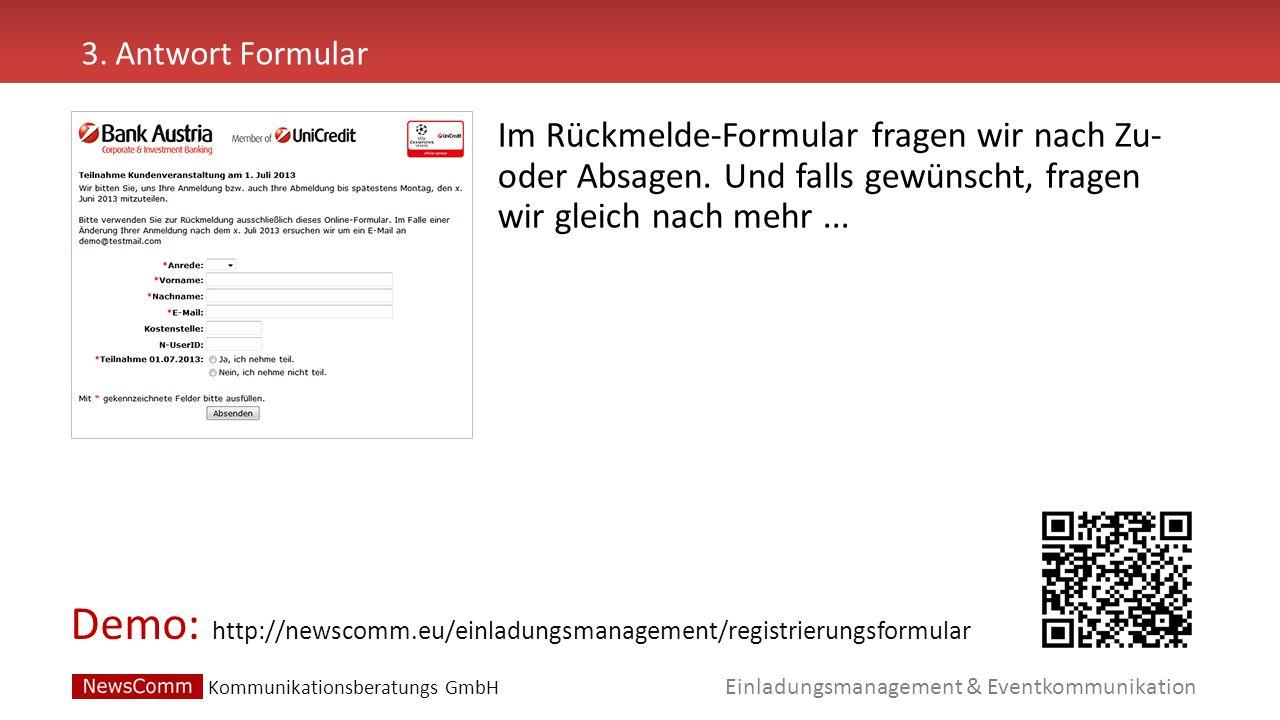 Demo: Einladungsmanagement & Eventkommunikation 3. Antwort Formular http://newscomm.eu/einladungsmanagement/registrierungsformular Im Rückmelde-Formul