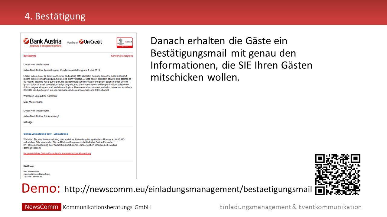 Demo: Einladungsmanagement & Eventkommunikation 4. Bestätigung http://newscomm.eu/einladungsmanagement/bestaetigungsmail Danach erhalten die Gäste ein