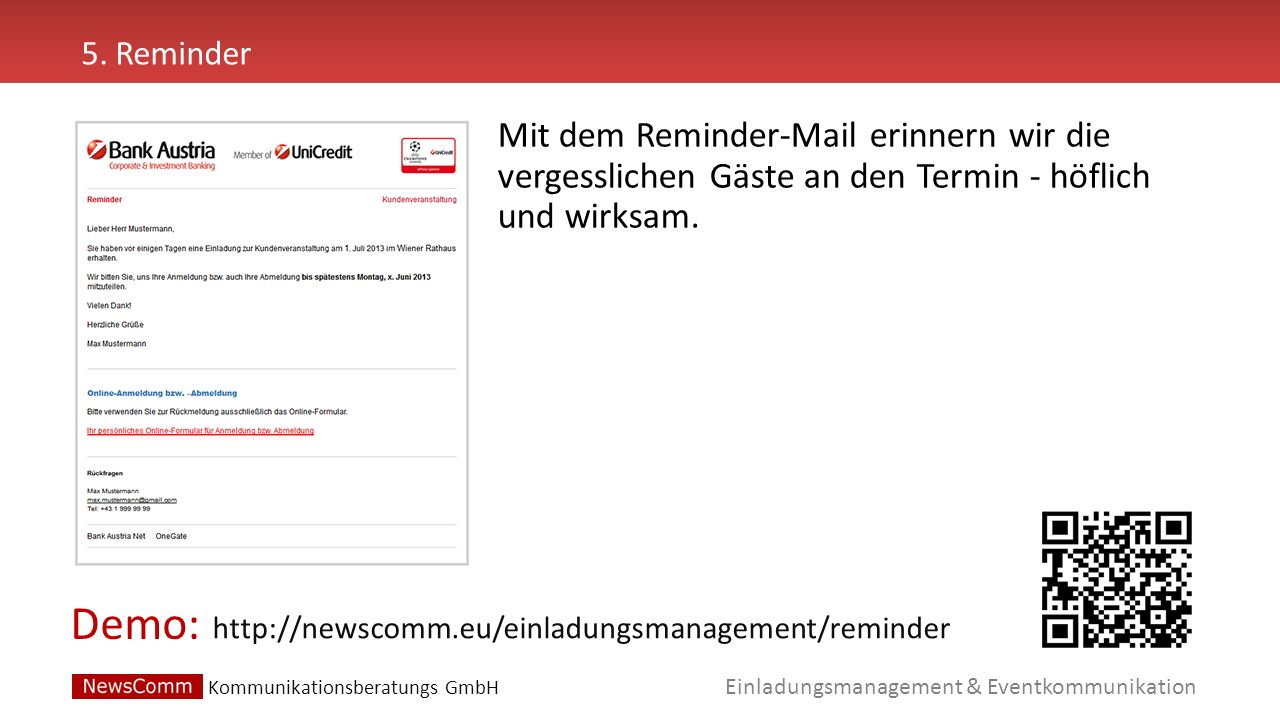 Demo: Einladungsmanagement & Eventkommunikation 5. Reminder http://newscomm.eu/einladungsmanagement/reminder Mit dem Reminder-Mail erinnern wir die ve