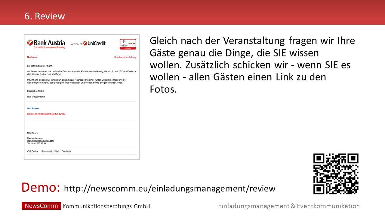 Demo: Einladungsmanagement & Eventkommunikation 6. Review http://newscomm.eu/einladungsmanagement/review Gleich nach der Veranstaltung fragen wir Ihre